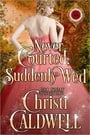 Never Courted, Suddenly Wed (Scandalous Seasons #2)