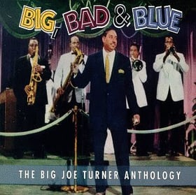 Big, Bad & Blue : The Big Joe Turner Anthology