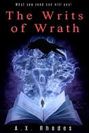 The Writs of Wrath - A.X. Rhodes