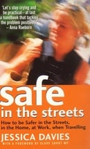 Safe in the Streets: How to be Safer in the Streets, in the Home, at Work, When Travelling