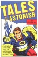 Tales to Astonish: Jack Kirby, Stan Lee, and the American Comic Book Revolution