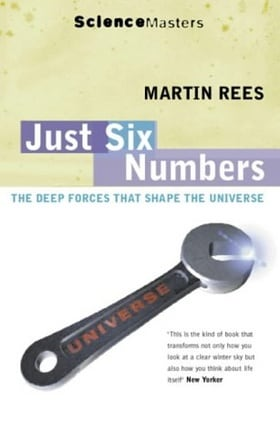Just Six Numbers: The Deep Forces That Shape the Universe (SCIENCE MASTERS)