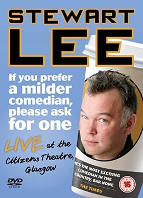 Stewart Lee - If You Prefer A Milder Comedian Please Ask For One