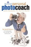 Blue Pixel Personal Photo Coach: Digital Photography Tips from the Trenches