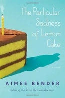 The Particular Sadness of Lemon Cake: A Novel