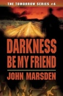 Darkness Be My Friend (The Tomorrow Series, Book 4)