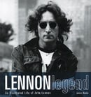 Lennon Legend: An Illustrated Life of John Lennon