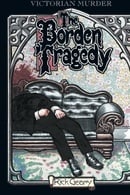 The Borden Tragedy: A Memoir of the Infamous Double Murder at Fall River, Mass., 1892 (A Treasury of