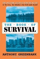 The Book of Survival: The Original Guide to Staying Alive in the City, the Suburbs, and the Wild Lan