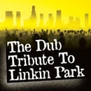 The Dub Tribute to Linkin Park