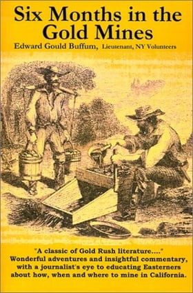 Six Months in the Gold Mines: From a Journal of Three Years Residence in Upper and Lower California 1847-48-49.