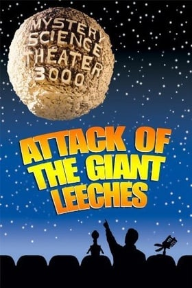 """""""Mystery Science Theater 3000"""" Attack of the Giant Leeches"""